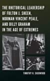 The Rhetorical Leadership of Fulton J. Sheen, Norman Vincent Peale, and Billy Graham in the Age of Extremes