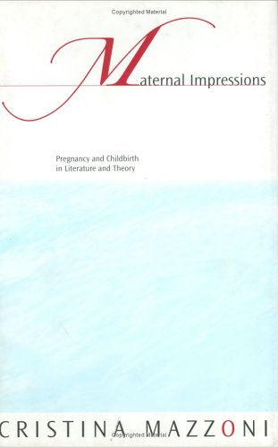 Maternal Impressions: Pregnancy and Childbirth in Literature and Theory
