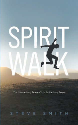 Spirit Walk: The Extraordinary Power of Acts for Ordinary People