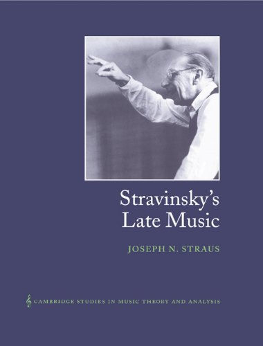Stravinsky's Late Music (Cambridge Studies in Music Theory and Analysis)