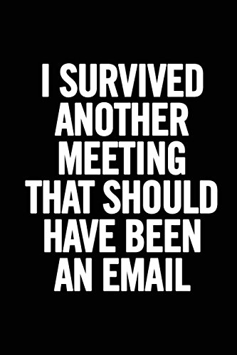 Pdf Money I Survived Another Meeting that Should Have Been an Email: 6x9 Lined 100 pages Funny Notebook, Ruled Unique Diary, Sarcastic Humor Journal, Gag Gift ... secret santa, christmas, appreciation gift