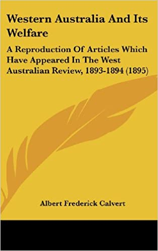Western Australia and Its Welfare: A Reproduction of Articles Which Have Appeared in the West Australian Review, 1893-1894 (1895)