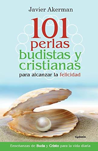 101 Perlas Budistas Y Cristianas Para Alcanzar La Felicidad (Vida Actual)  [Akerman Alonso-Rebollo, Javier] (Tapa Blanda)