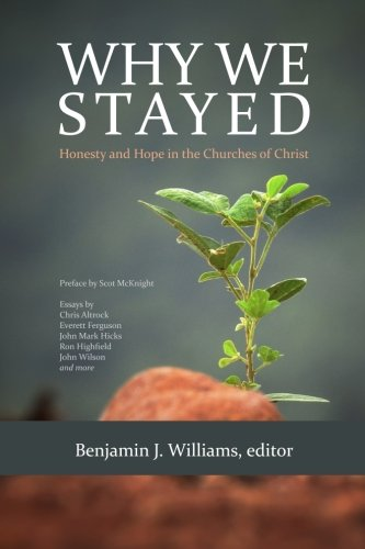 Why We Stayed: Honesty and Hope in the Churches of Christ ...