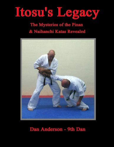 Itosu's Legacy - The Mysteries of the Pinan & Naihanchi Katas Revealed
