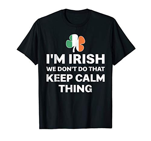 - I'm Irish We Don't Do That Keep Calm Thing T-Shirt