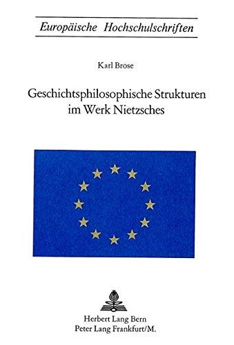 Geschichtsphilosophische Strukturen im Werk Nietzsches (Europäische Hochschulschriften / European University Studies / Publications Universitaires Européennes) (German Edition)