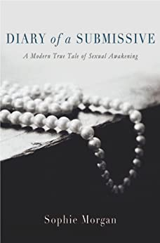 Diary of a Submissive: A Modern True Tale of Sexual Awakening by [Morgan, Sophie]