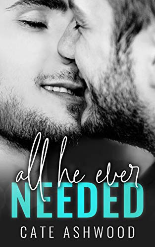 All He Ever Needed by [Ashwood, Cate]