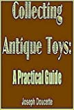 Collecting Antique Toys, Joseph Doucette and Charles Collins, 0025330101