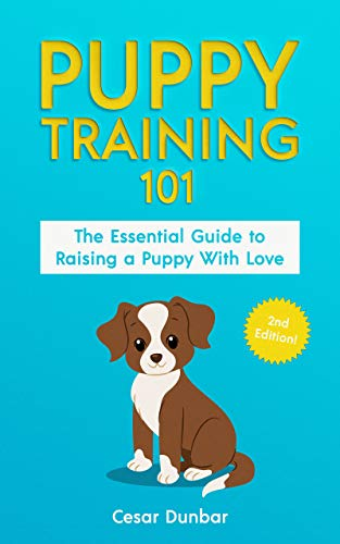 Puppy Training 101: The Essential Guide to Raising a Puppy With Love. Train Your Puppy and Raise the Perfect Dog  Through Potty Training, Housebreaking, ... and Dog Obedience. (Dog Books Book 1) (The Puppy Place Lucky)