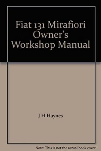 fiat 131 mirafiori owner s workshop manual j h haynes colin d rh amazon com Fiat 131 Abarth Mirafiori Plant