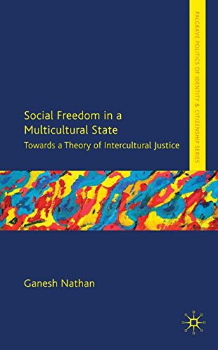 Social Freedom in a Multicultural State: Towards a Theory of Intercultural Justice (Palgrave Politics of Identity and Ci