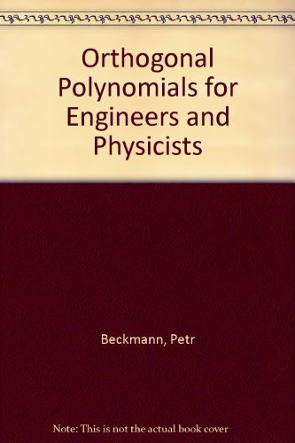 Orthogonal Polynomials for Engineers and Physicists