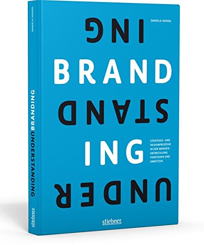 Understanding Branding: Strategie- und Designprozesse verstehen und anwenden Gebundenes Buch – 5. Oktober 2015 Daniela Hensel Stiebner 3830714335 Innenarchitektur / Design