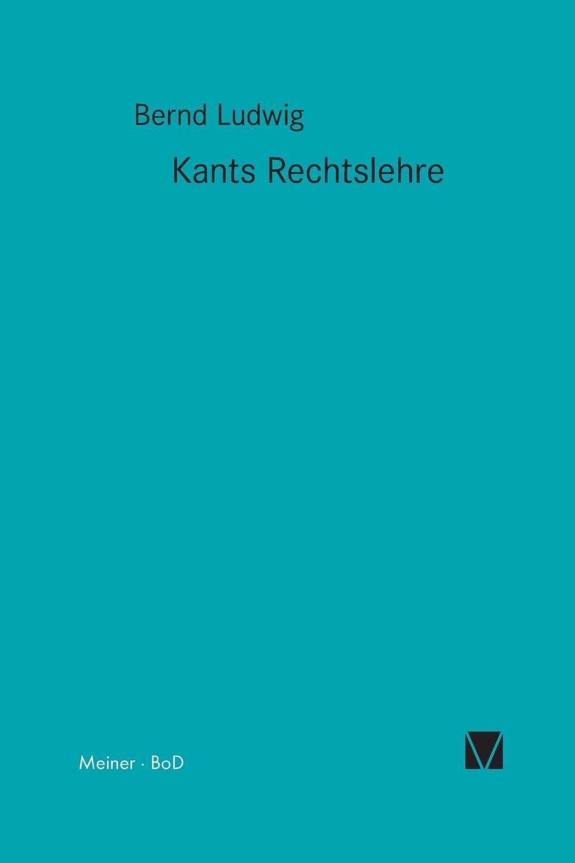 Kant-Forschungen 2. Kants Rechtslehre. Mit einer Untersuchung zur Drucklegung Kantischer Schriften.