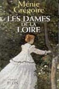 Les dames de la Loire par Ménie Grégoire