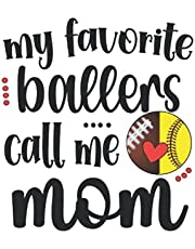 My Favorite Ballers Call Me Mom: Football & Softball Player Kids Ball Mama Lined Notebook 120 Pages for a Proud Mom