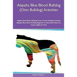 Alapaha Blue Blood Bulldog (Otto Bulldog) Activities Alapaha Blue Blood Bulldog Tricks, Games & Agility Includes: Alapaha Blue Blood Bulldog Beginner to Advanced Tricks, Fun Games, Agility & More 6
