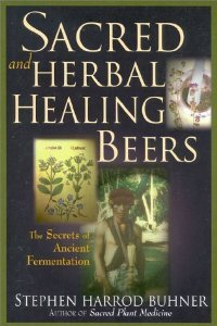 Herbal Beer - Sacred and Herbal Healing Beers: The Secrets of Ancient Fermentation [Paperback] [1998] First Edition Ed. Stephen Harrod Buhner