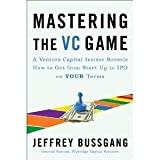 img - for Mastering the VC Game: A Venture Capital Insider Reveals How to Get from Start-up to IPO on Your Terms [Hardcover] book / textbook / text book