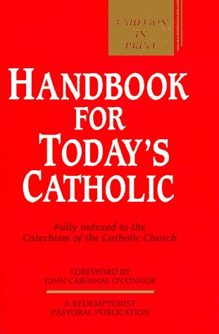 Handbook for Today's Catholic: Fully Indexed to the Catechism of the Catholic Church (A Redemptorist Pastoral Publication)