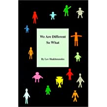 We Are Different, So What