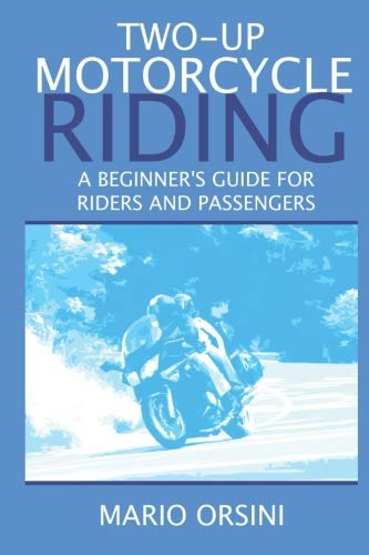 Two-Up Motorcycle Riding: A Beginner's Guide For Riders and Passengers