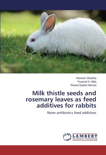 Sadek Leaves (Milk thistle seeds and rosemary leaves as feed additives for rabbits: None antibiotics feed additives)