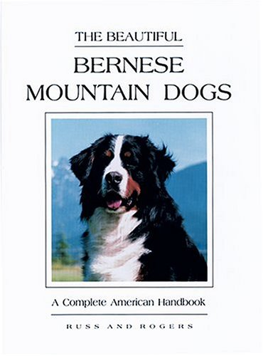 The Beautiful Bernese Mountain Dogs: A Complete American Handbook
