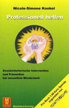 Professionell helfen: Sozialarbeiterische Intervention und Prävention bei sexuellem Missbrauch