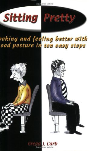 Download Sitting Pretty: Looking and Feeling Better with Good Posture in Ten Easy Steps, 2nd Edition PDF