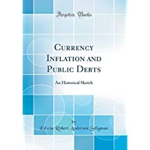 Currency Inflation and Public Debts: An Historical Sketch (Classic Reprint)