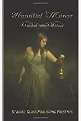 Haunted Manor: A Twisted Tales Anthology Paperback