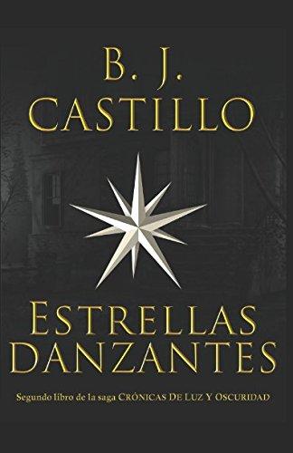 Estrellas Danzantes (Cronicas de Luz y Oscuridad) (Spanish Edition) [B. J. Castillo] (Tapa Blanda)