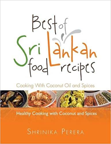 Best of sri lankan food recipes healthy cooking with coconut and best of sri lankan food recipes healthy cooking with coconut and spices shrinika perera 9781499020830 amazon books forumfinder Choice Image