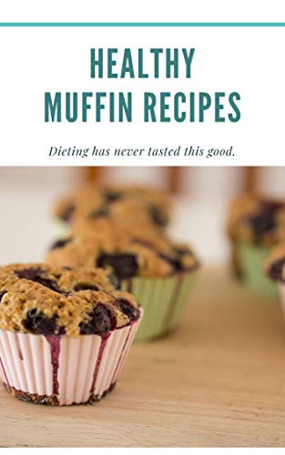Healthy Muffin Recipes: Dieting has never tasted this good.