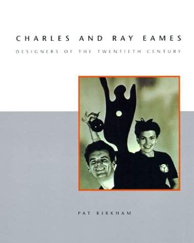 Charles and Ray Eames: Designers of the Twentieth Century (Ray Eames)