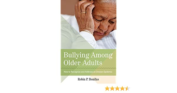 bullying among older adults how to recognize and address an unseen epidemic