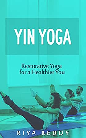 Yin Yoga: Restorative Yoga for a Healthier You (English ...