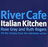 River Cafe Italian Kitchen: All the Recipes from the Television Series by Gray, Rose, Rogers, Ruth (1998) Paperback
