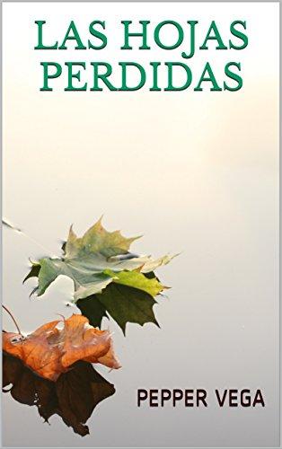 Las hojas perdidas (Spanish Edition) by [Vega, Pepper]