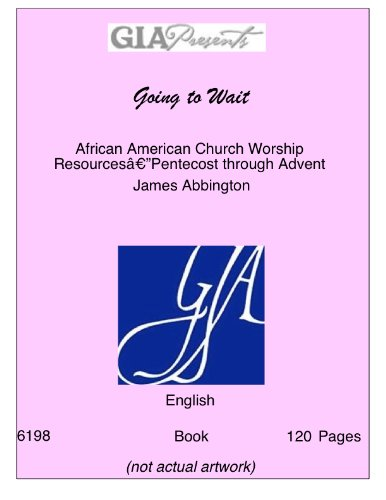 Books : Going to Wait-African American Church Worship Resources‰ÛÓPentecost through Advent-Abbington, James-