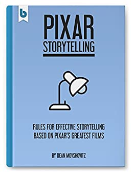 Pixar Storytelling: Rules for Effective Storytelling Based on Pixar's Greatest Films by [Movshovitz, Dean]