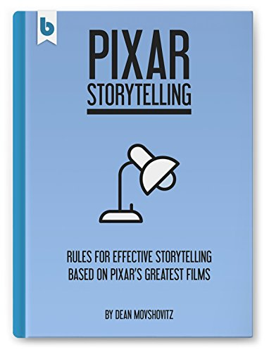 Pdf eBooks Pixar Storytelling: Rules for Effective Storytelling Based on Pixar's Greatest Films