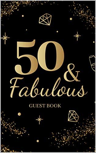 (50 & Fabulous Guestbook: Fiftieth Birthday Celebration Message Log Keepsake Milestone Memory Logbook For Visitors Family Friends To Write In Comments Advice And Best Wishes 50th bday born)