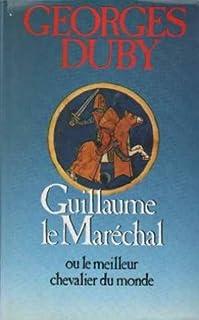 Guillaume le Maréchal ou Le meilleur chevalier du monde, Duby, Georges