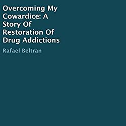 Overcoming My Cowardice: A Story of Restoration of Drug Addictions