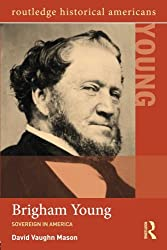 Brigham Young: Sovereign in America (Routledge Historical Americans)