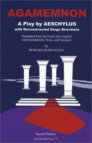 Agamemnon: A Play by Aeschylus with Reconstructed Stage Directions, Translated from the Greek into English, with Introduction, Notes, and Synopsis, Second Edition